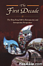 The First Decade--The Hong Kong SAR in Retrospective and Introspective Perspectives