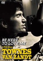 BE HERE TO LOVE ME: A FILM ABOUT TOWNES VAN ZANDT (Japan Version)