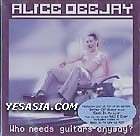 Alice Deejay- Who needs guitars anyway?