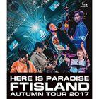 FTISLAND Autumn Tour 2017 -Here is Paradise-[BLU-RAY] (Japan Version)