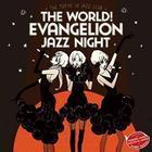 The World ! EVAngelion JAZZ night =The Tokyo? Jazz club= (Japan Version)
