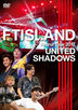 FTISLAND Arena Tour 2017 - UNITED SHADOWS - (Japan Version)