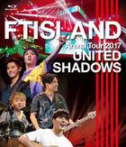FTISLAND Arena Tour 2017 - UNITED SHADOWS - [BLU-RAY] (Japan Version)