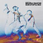 DJ Daishizen Presents Miura Daichi NON STOP DJ MIX Vol.2 (Japan Version)