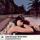 make the style - drivin'slow - Compiled by Shinichi Osawa (Japan Version)
