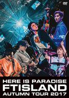 FTISLAND Autumn Tour 2017 -Here is Paradise- (Japan Version)