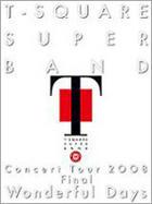 T-SQUARE SUPER BAND CONCERT TOUR 2008 FINAL `WONDERFUL DAYS` (Japan Version)