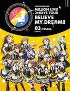 THE IDOLM@STER (Idolmaster) MILLION LIVE! 3rdLIVE TOUR BELIEVE MY DRE@M!! LIVE Blu-ray 03 @Osaka [Day 1](Japan Version)