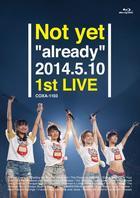 Not yet 'already' 2014.5.10 1st LIVE [BLU-RAY](Japan Version)